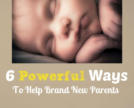 6 Powerful Ways You Can Help Brand New Parents