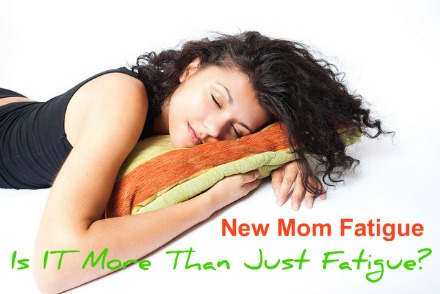 New mom fatigue or more than just fatigue
